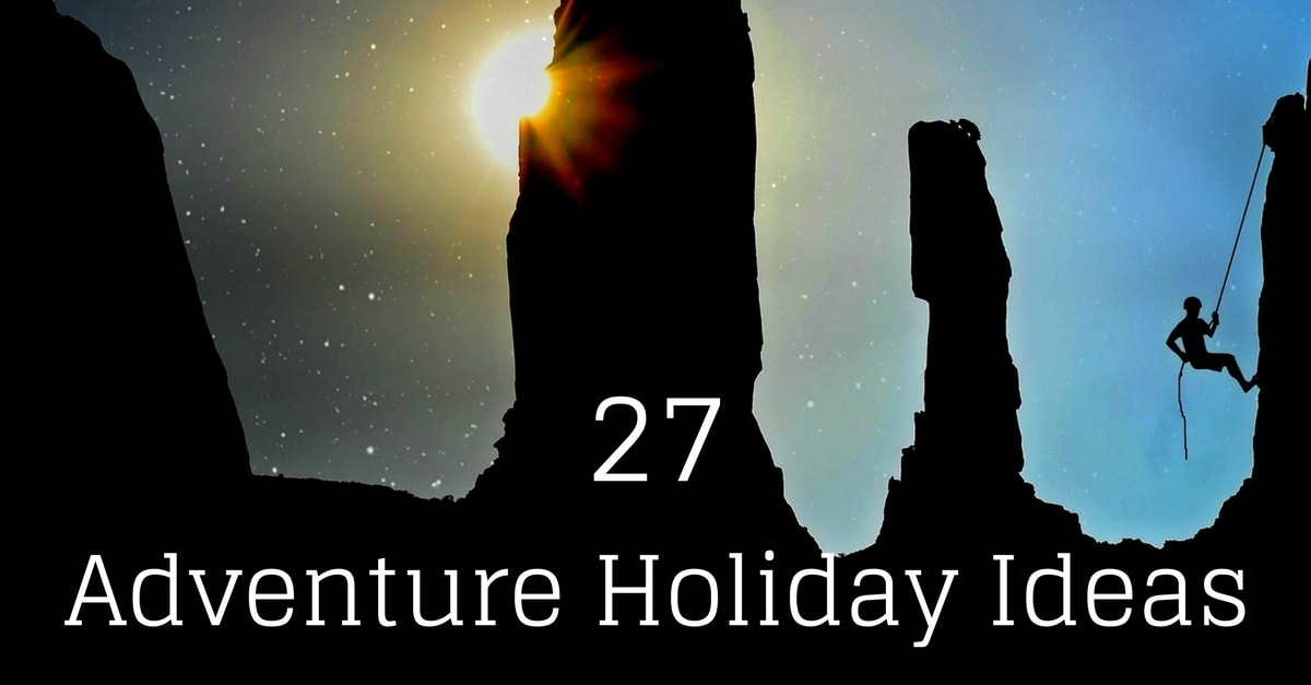 27 Adventure Holiday Ideas